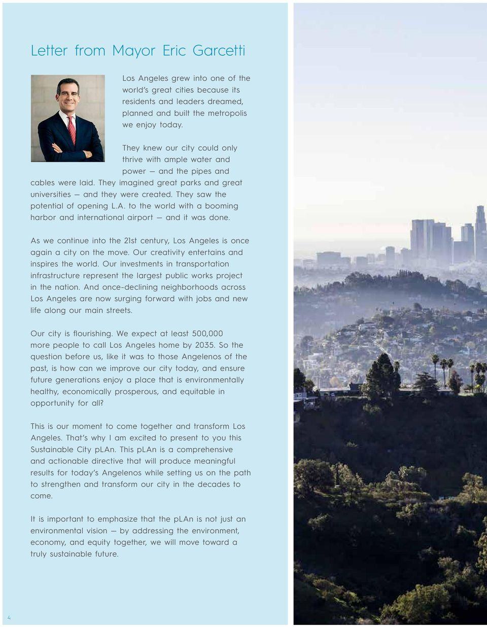 They saw the potential of opening L.A. to the world with a booming harbor and international airport and it was done. As we continue into the 21st century, Los Angeles is once again a city on the move.