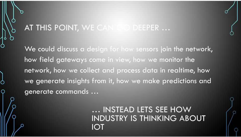 collect and process data in realtime, how we generate insights from it, how we