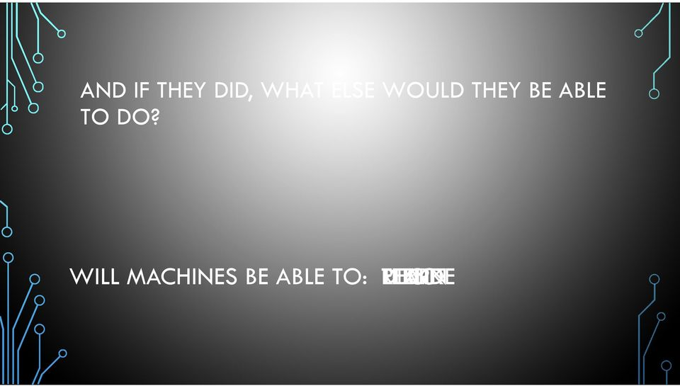 WILL MACHINES BE ABLE TO: