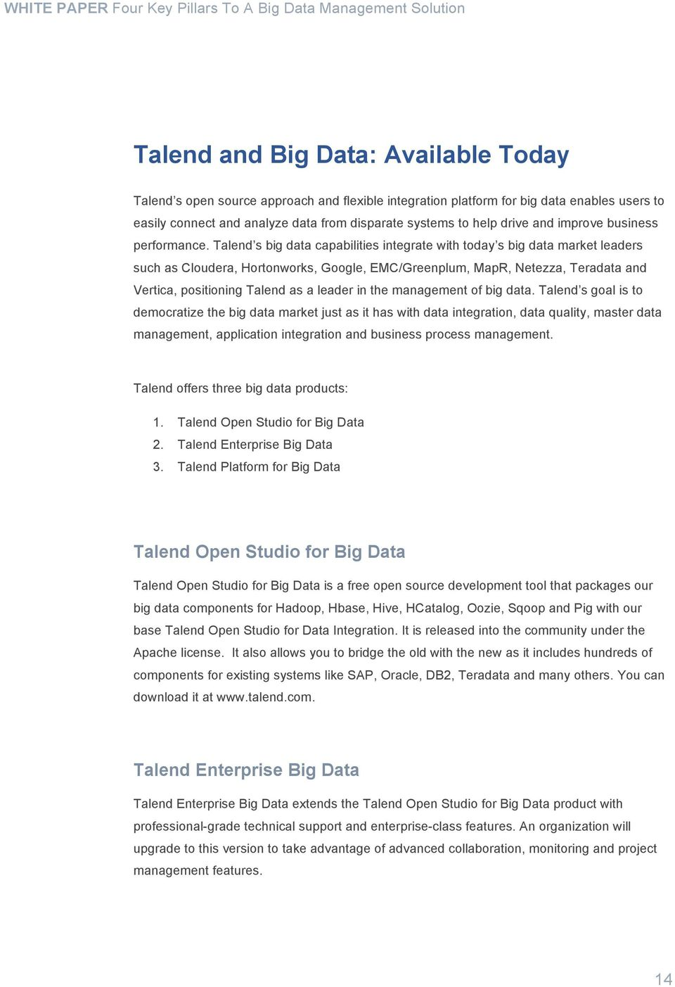 Talend s big data capabilities integrate with today s big data market leaders such as Cloudera, Hortonworks, Google, EMC/Greenplum, MapR, Netezza, Teradata and Vertica, positioning Talend as a leader