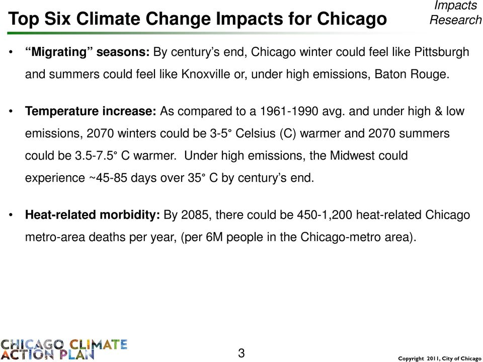 and under high & low emissions, 2070 winters could be 3-5 Celsius (C) warmer and 2070 summers could be 3.5-7.5 C warmer.
