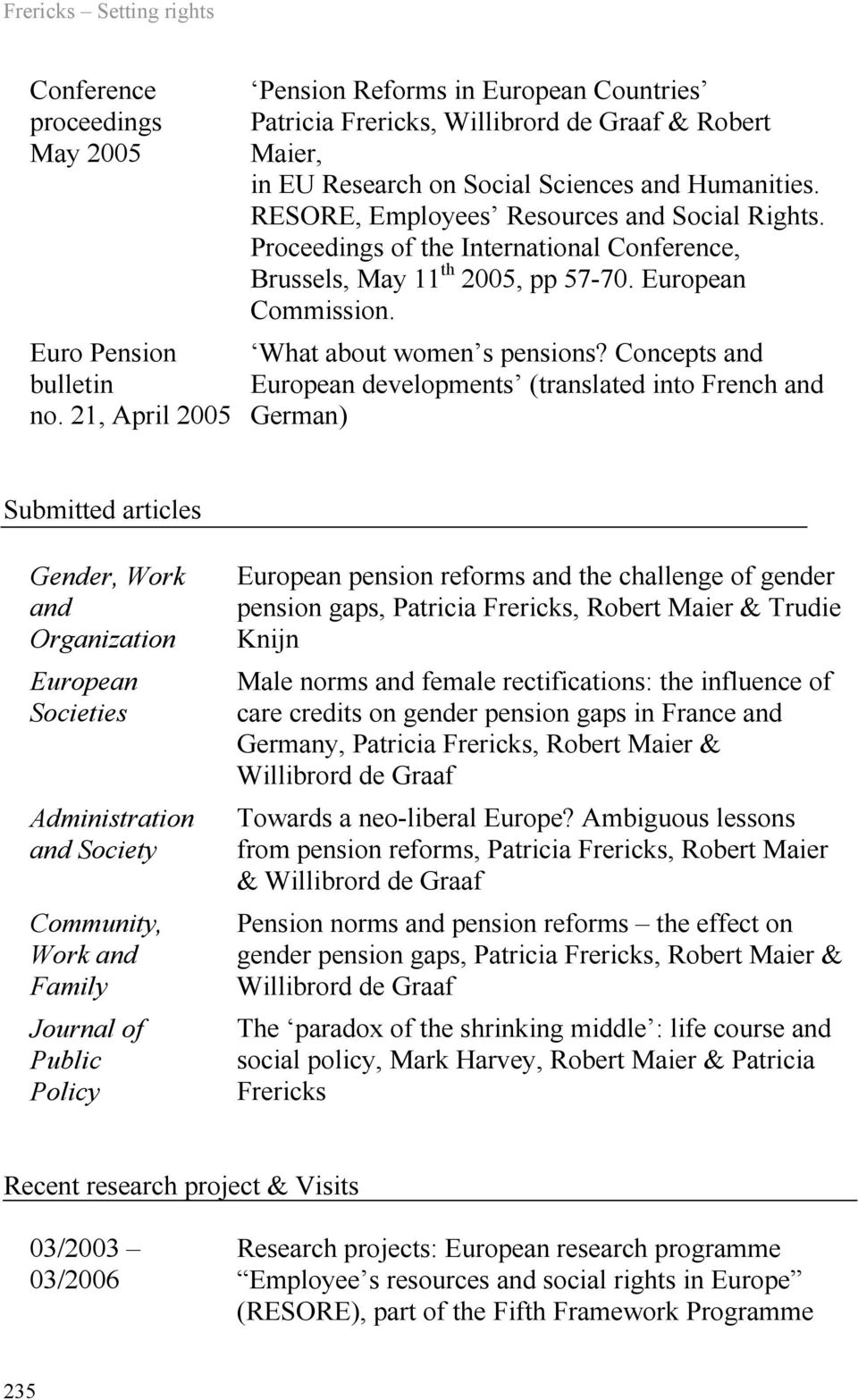 Proceedings of the International Conference, Brussels, May 11 th 2005, pp 57-70. European Commission. What about women s pensions?