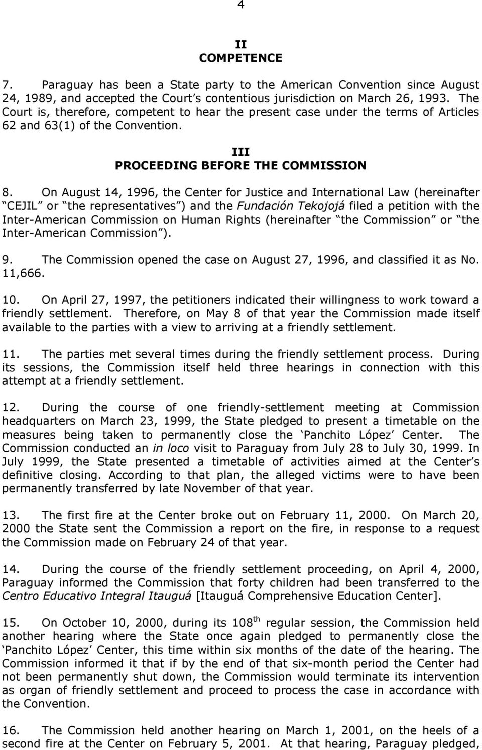 On August 14, 1996, the Center for Justice and International Law (hereinafter CEJIL or the representatives ) and the Fundación Tekojojá filed a petition with the Inter-American Commission on Human