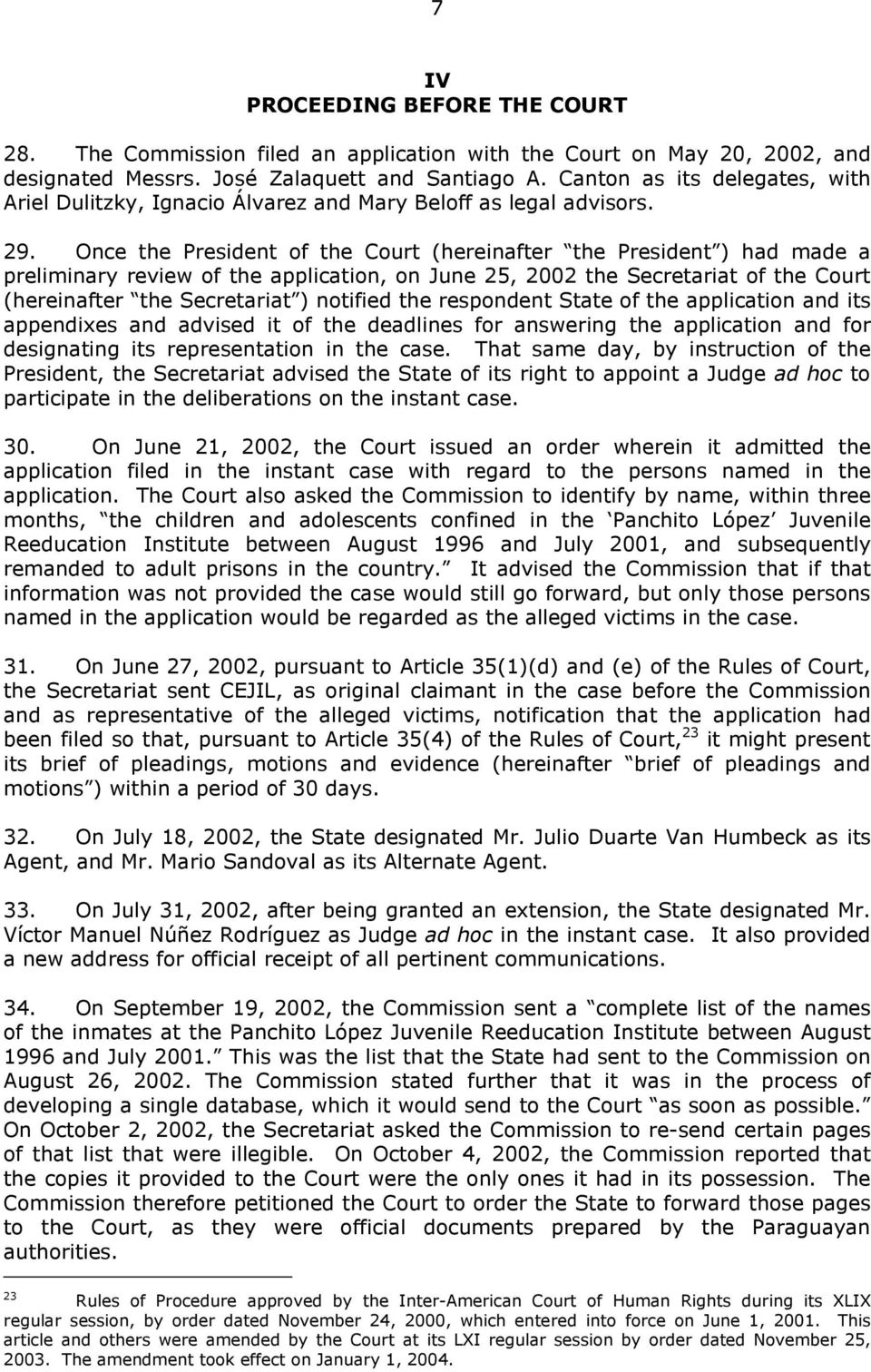 Once the President of the Court (hereinafter the President ) had made a preliminary review of the application, on June 25, 2002 the Secretariat of the Court (hereinafter the Secretariat ) notified