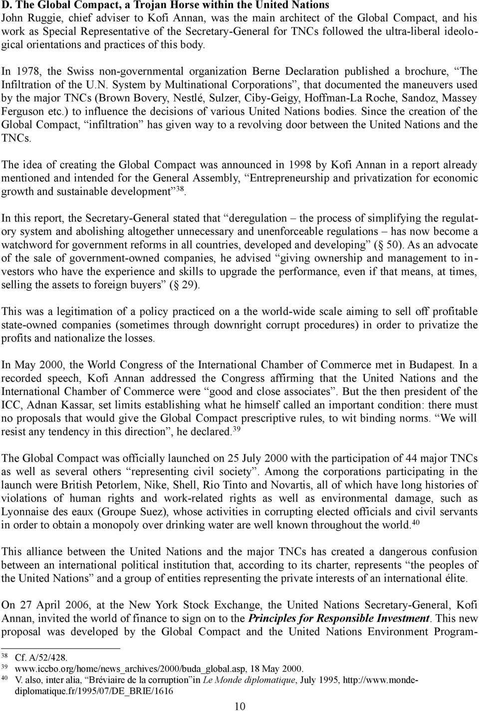 In 1978, the Swiss non-governmental organization Berne Declaration published a brochure, The Infiltration of the U.N.