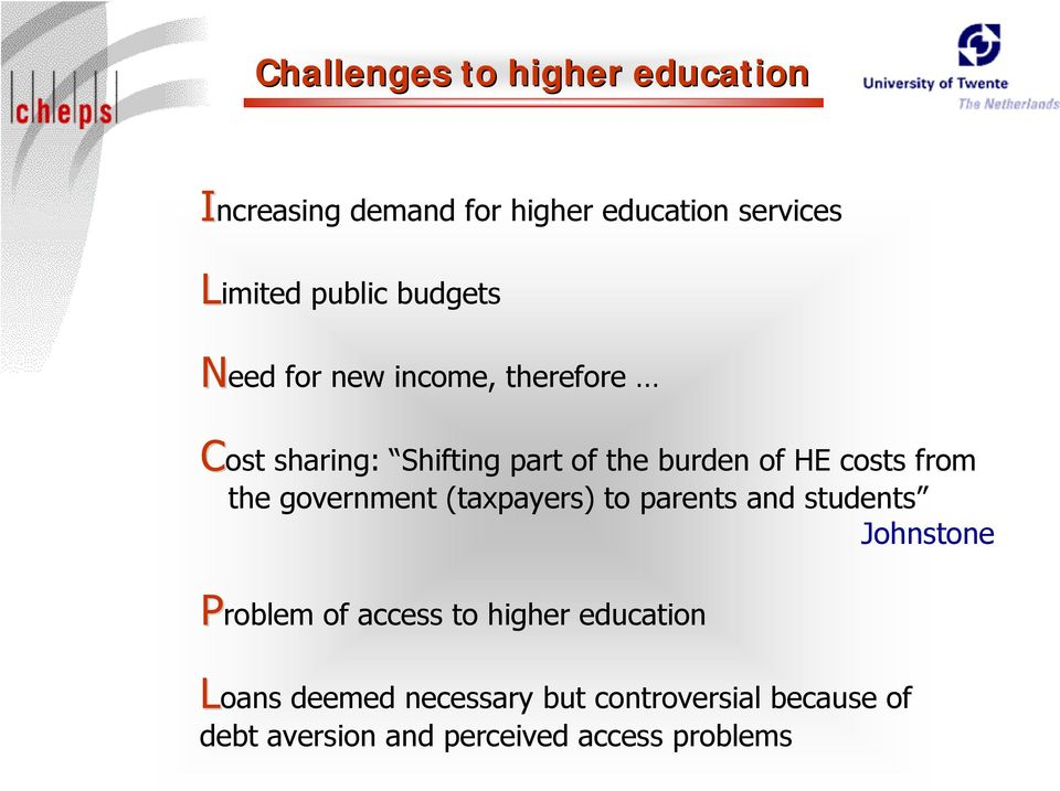 from the government (taxpayers) to parents and students Johnstone Problem of access to higher