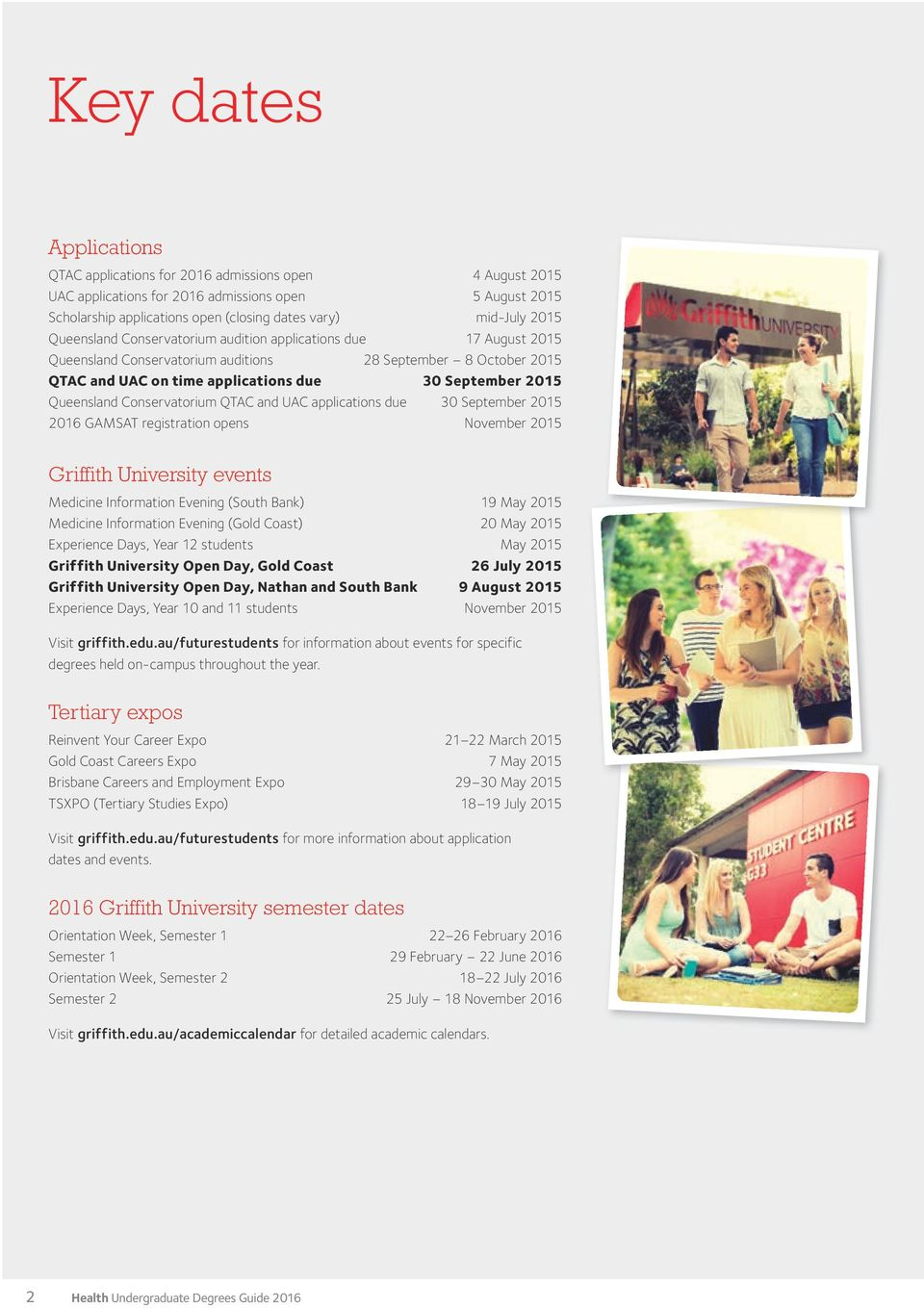 Queensland Conservatorium QTAC and UAC applications due 30 September 2015 2016 GAMSAT registration opens November 2015 Griffith University events Medicine Information Evening (South Bank) 19 May 2015