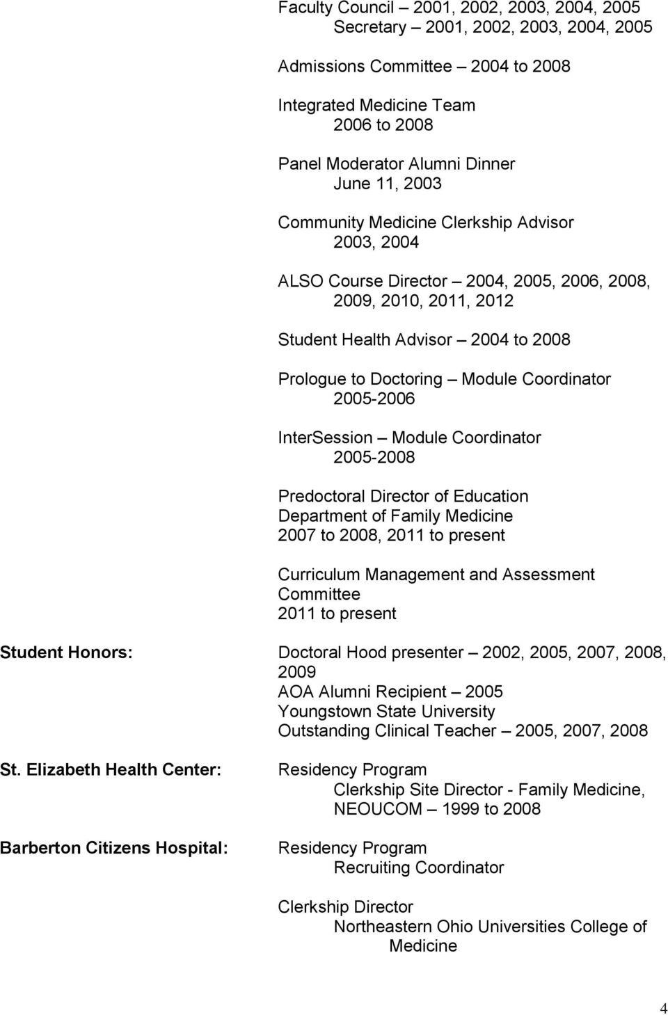 2005-2006 InterSession Module Coordinator 2005-2008 Predoctoral Director of Education Department of Family Medicine 2007 to 2008, 2011 to present Curriculum Management and Assessment Committee 2011