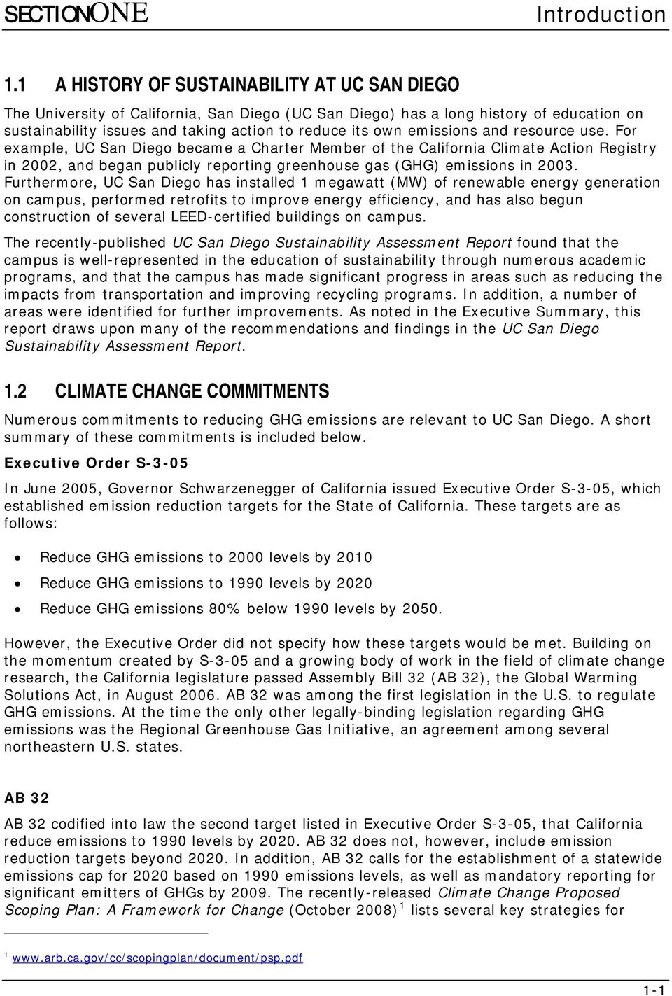 emissions and resource use. For example, UC San Diego became a Charter Member of the California Climate Action Registry in 2002, and began publicly reporting greenhouse gas (GHG) emissions in 2003.