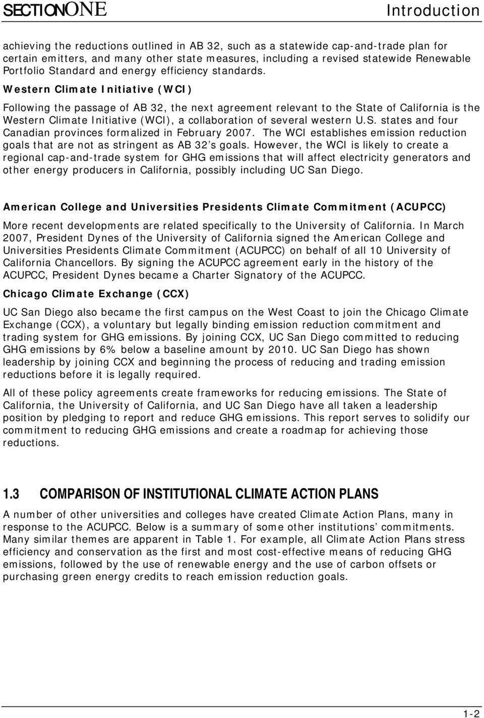 Western Climate Initiative (WCI) Following the passage of AB 32, the next agreement relevant to the State of California is the Western Climate Initiative (WCI), a collaboration of several western U.S. states and four Canadian provinces formalized in February 2007.