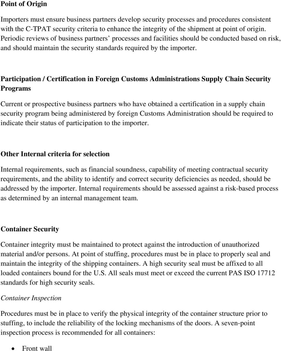 Participation / Certification in Foreign Customs Administrations Supply Chain Security Programs Current or prospective business partners who have obtained a certification in a supply chain security