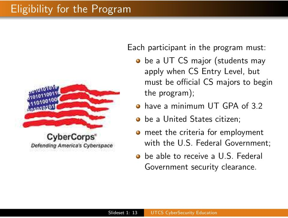 minimum UT GPA of 3.2 be a United States citizen; meet the criteria for employment with the U.S. Federal Government; be able to receive a U.
