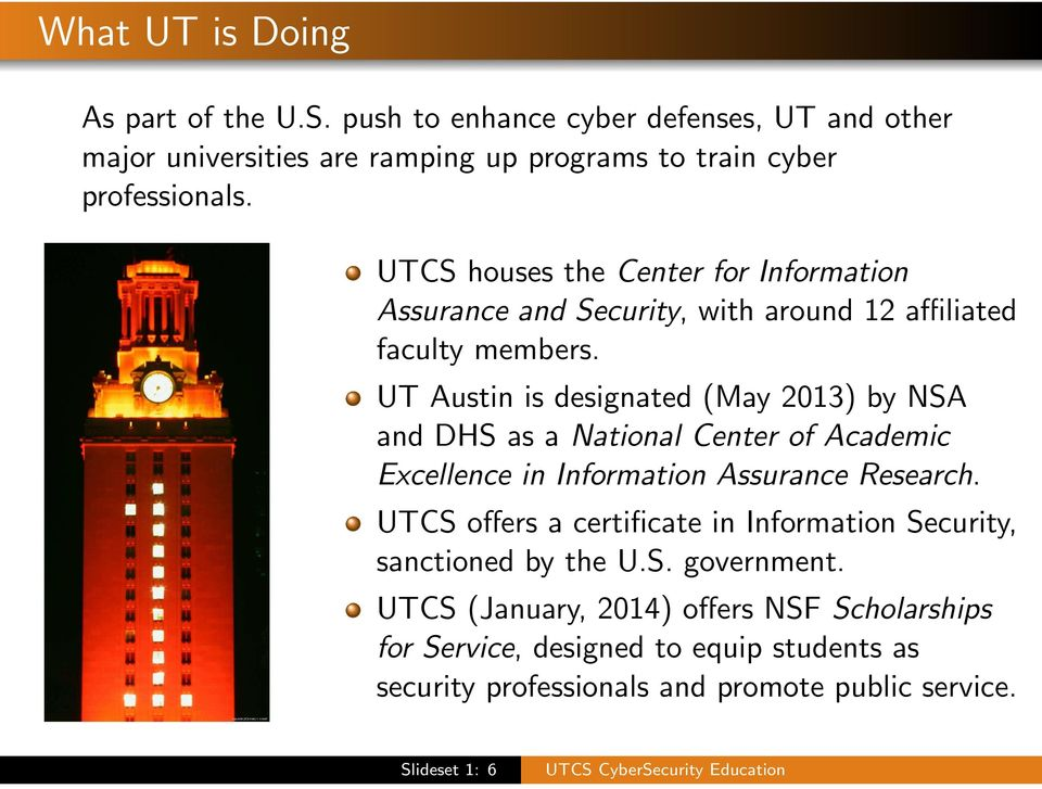 UT Austin is designated (May 2013) by NSA and DHS as a National Center of Academic Excellence in Information Assurance Research.