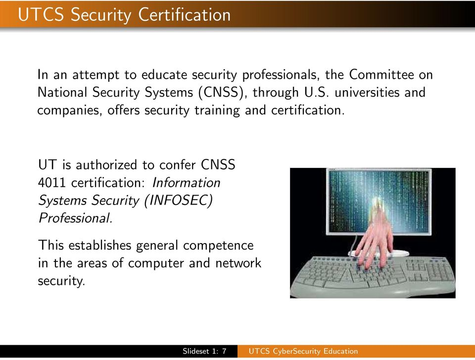 UT is authorized to confer CNSS 4011 certification: Information Systems Security (INFOSEC) Professional.