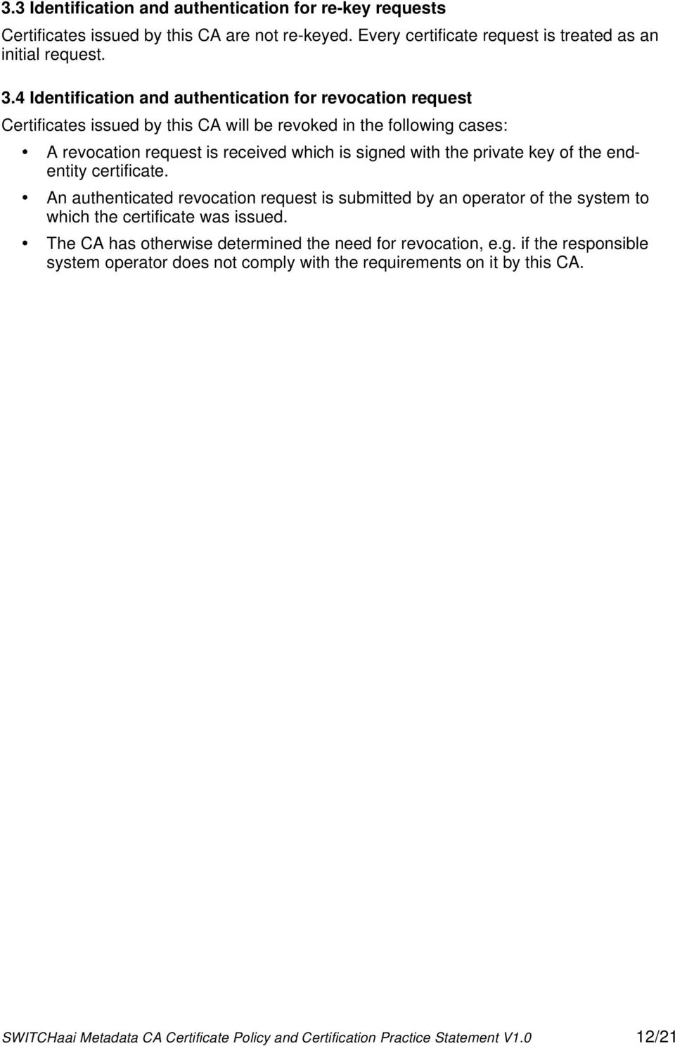 private key of the endentity certificate. An authenticated revocation request is submitted by an operator of the system to which the certificate was issued.