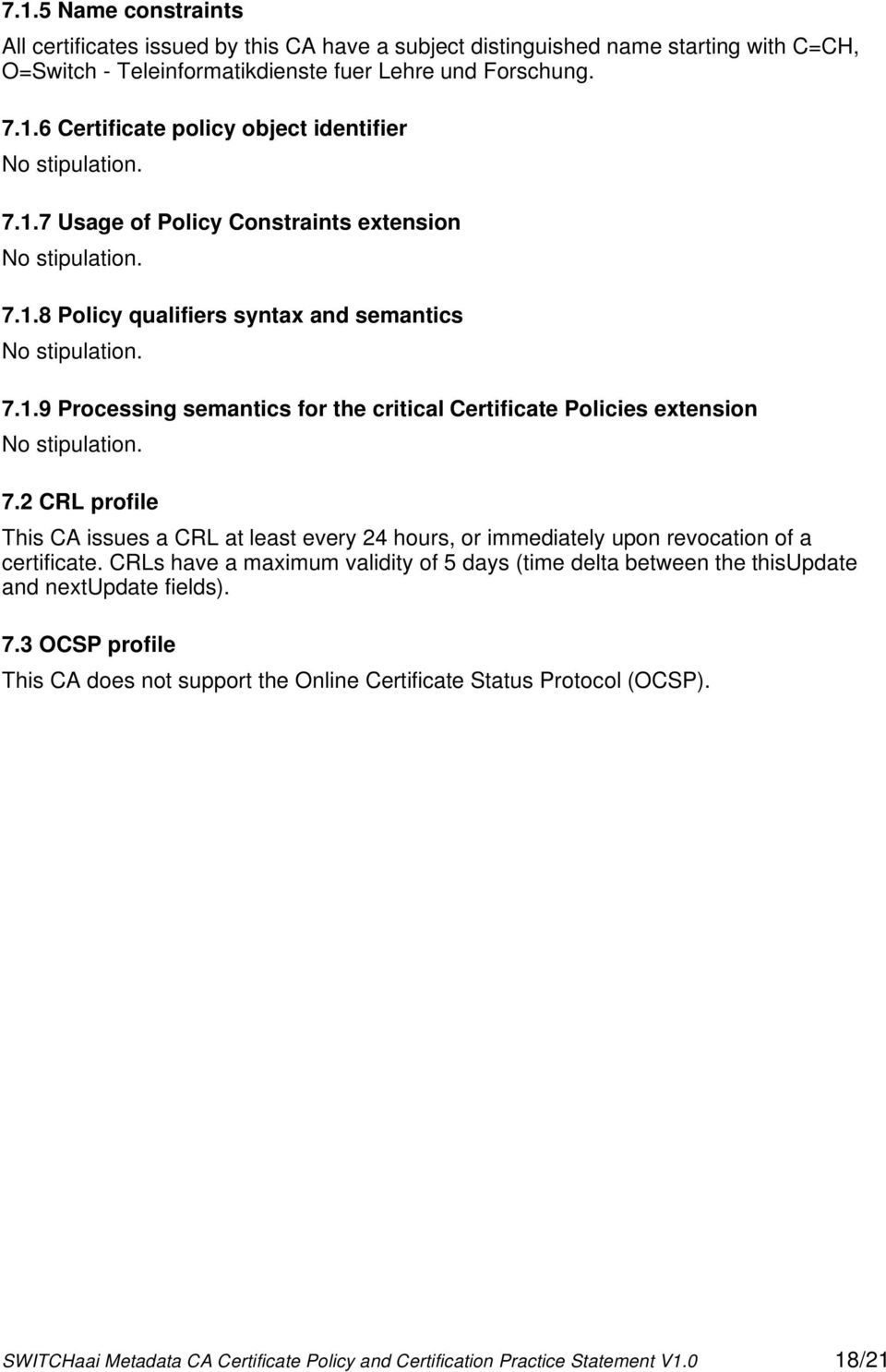 7.2 CRL profile This CA issues a CRL at least every 24 hours, or immediately upon revocation of a certificate.