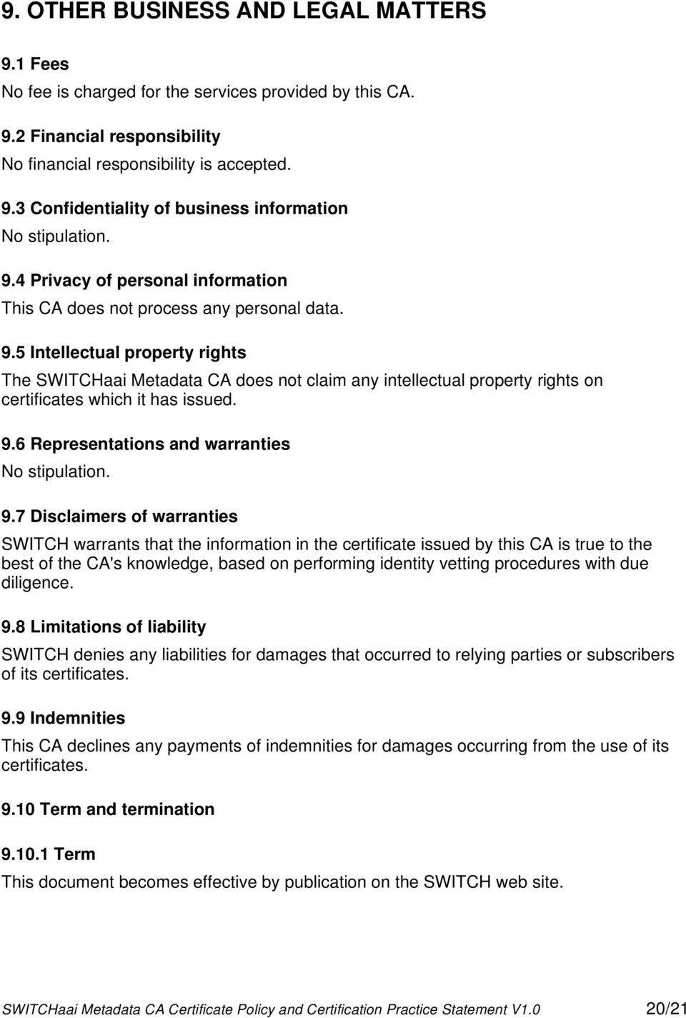 5 Intellectual property rights The SWITCHaai Metadata CA does not claim any intellectual property rights on certificates which it has issued. 9.