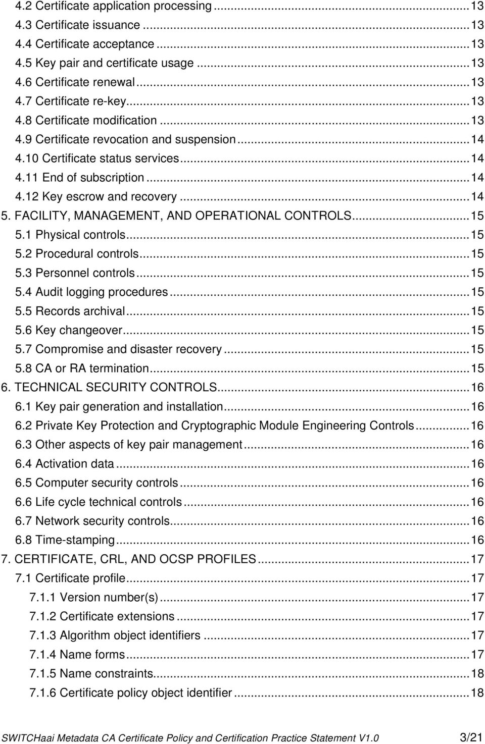 FACILITY, MANAGEMENT, AND OPERATIONAL CONTROLS...15 5.1 Physical controls...15 5.2 Procedural controls...15 5.3 Personnel controls...15 5.4 Audit logging procedures...15 5.5 Records archival...15 5.6 Key changeover.