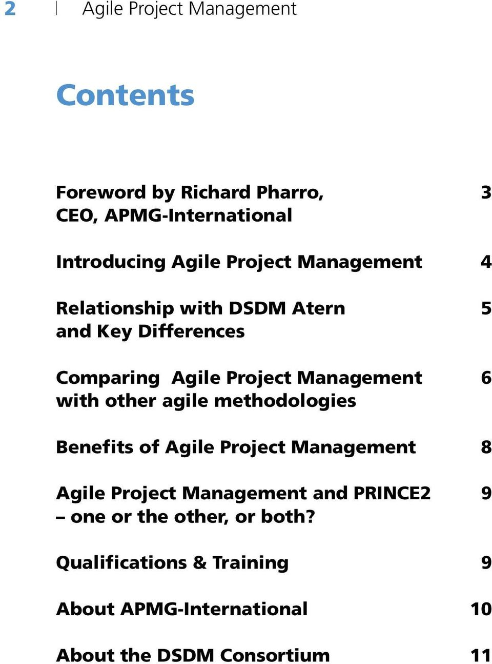 with other agile methodologies Benefits of Agile Project 8 Agile Project and PRINCE2 9 one or