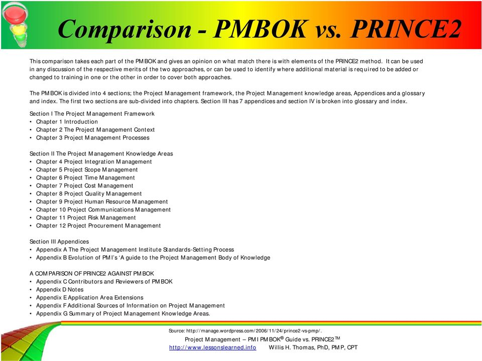 in order to cover both approaches. The PMBOK is divided into 4 sections; the Project framework, the Project knowledge areas, Appendices and a glossary and index.