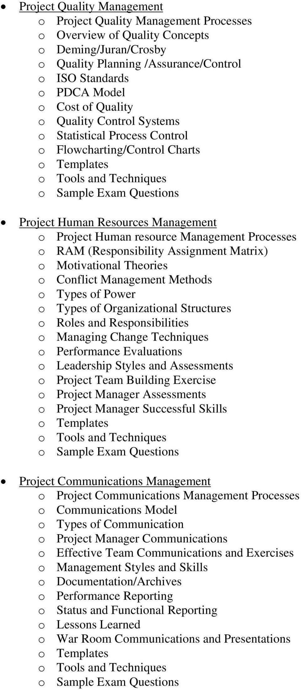 Assignment Matrix) o Motivational Theories o Conflict Management Methods o Types of Power o Types of Organizational Structures o Roles and Responsibilities o Managing Change Techniques o Performance
