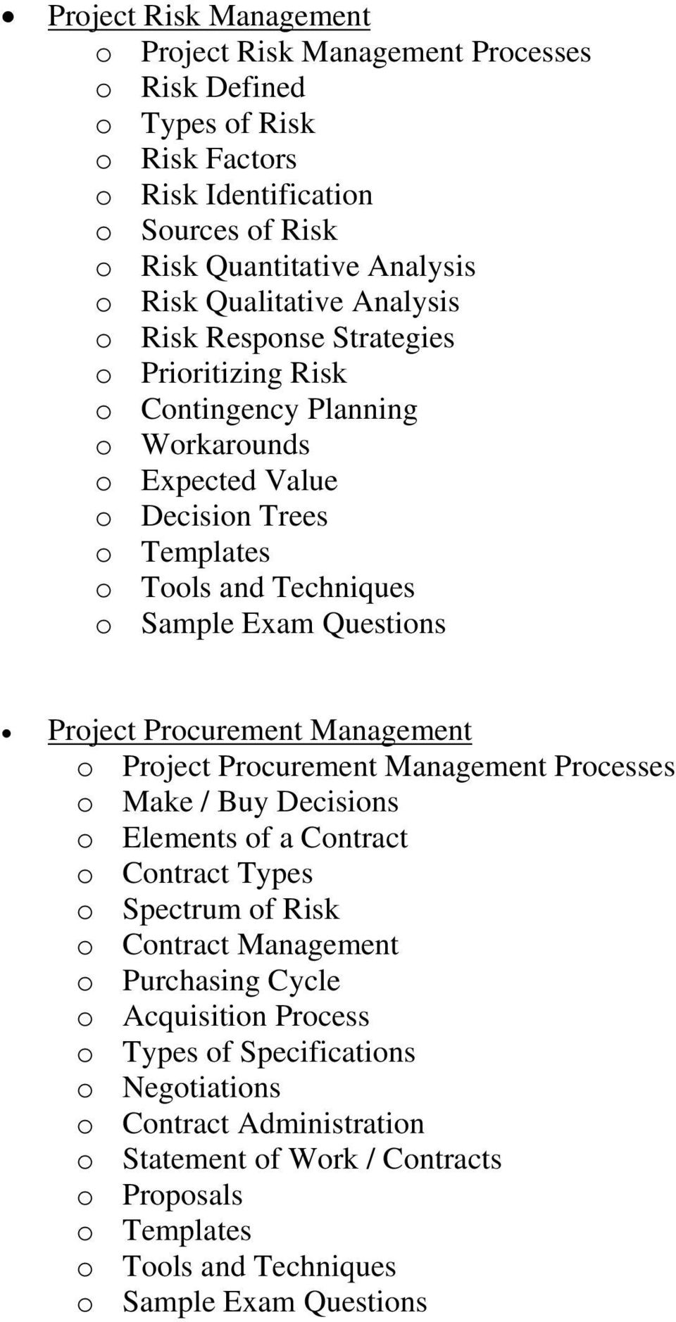 Trees Project Procurement Management o Project Procurement Management Processes o Make / Buy Decisions o Elements of a Contract o Contract Types o Spectrum of