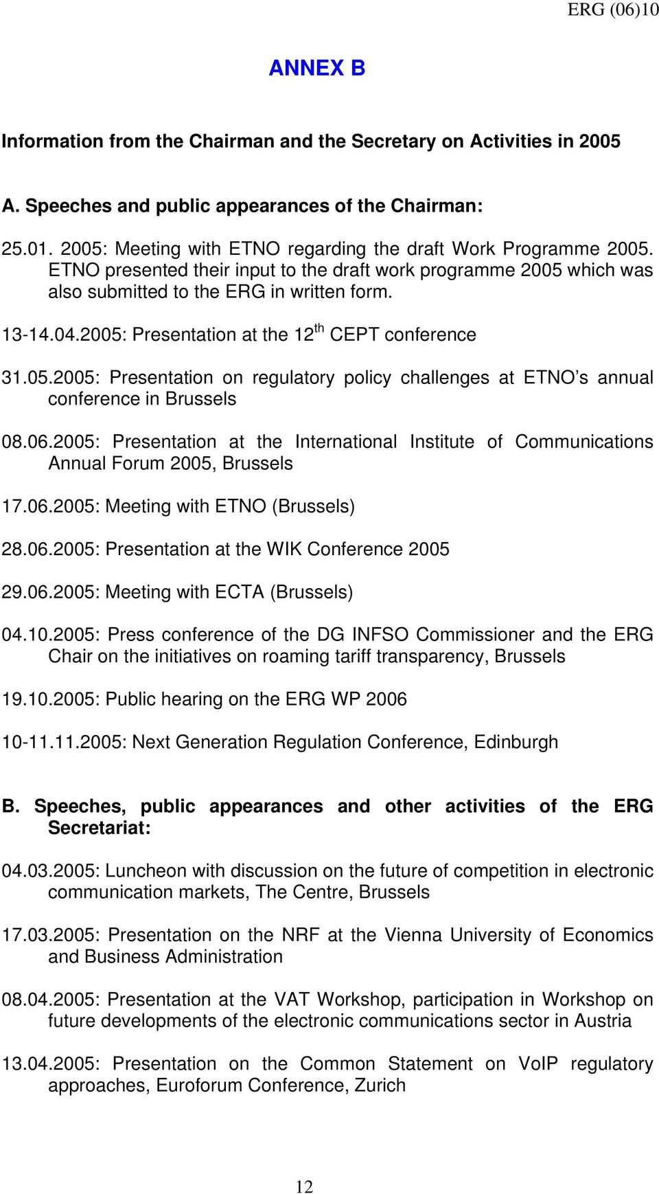 2005: Presentation at the 12 th CEPT conference 31.05.2005: Presentation on regulatory policy challenges at ETNO s annual conference in Brussels 08.06.
