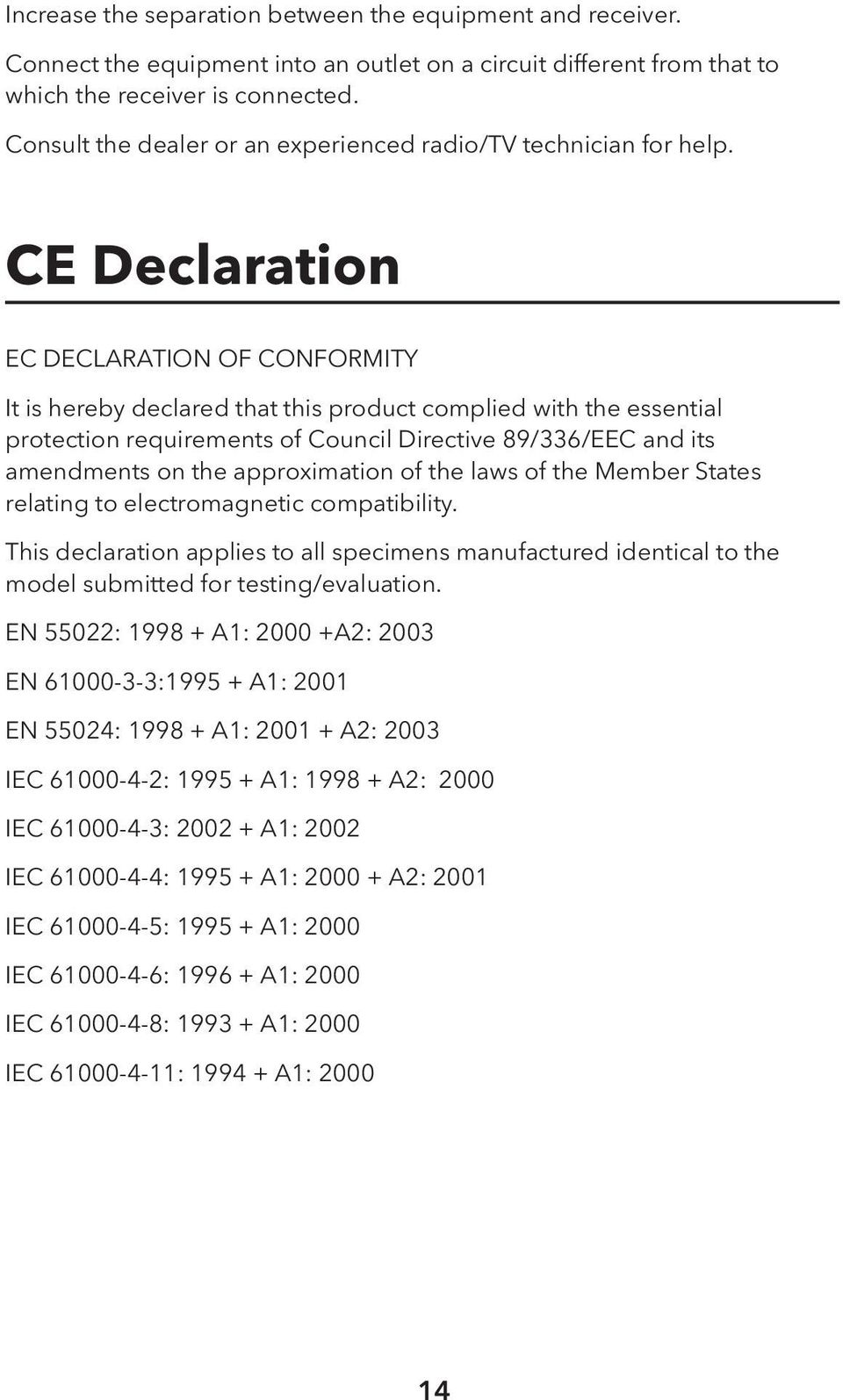 CE Declaration EC DECLARATION OF CONFORMITY It is hereby declared that this product complied with the essential protection requirements of Council Directive 89/336/EEC and its amendments on the
