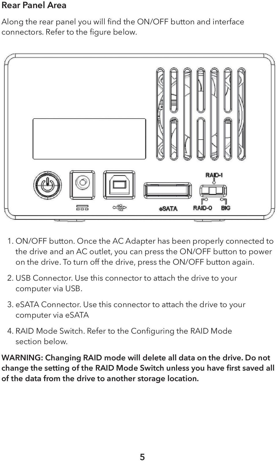 Once the AC Adapter has been properly connected to the drive and an AC outlet, you can press the ON/OFF button to power on the drive. To turn off the drive, press the ON/OFF button again. 2.
