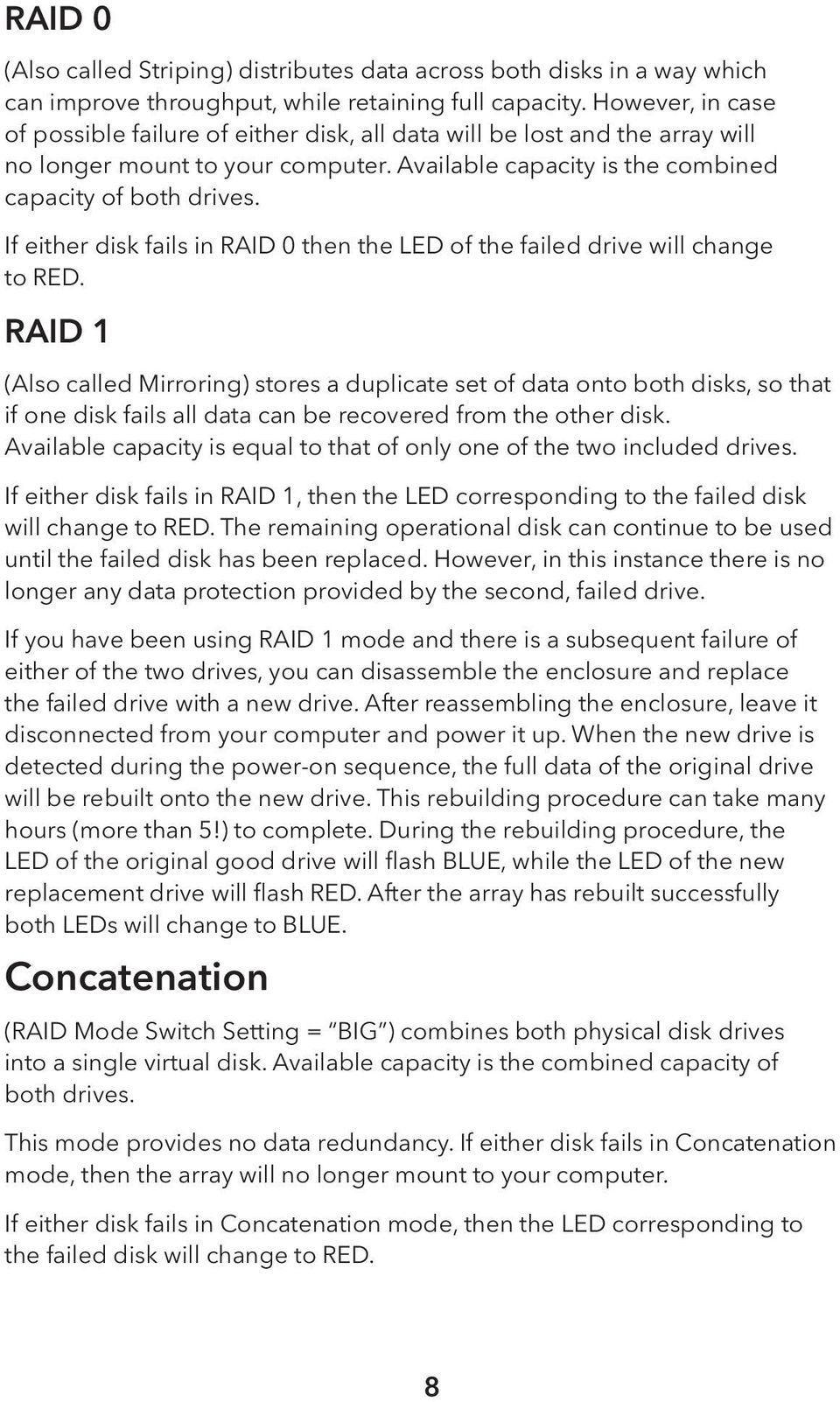 If either disk fails in RAID 0 then the LED of the failed drive will change to RED.