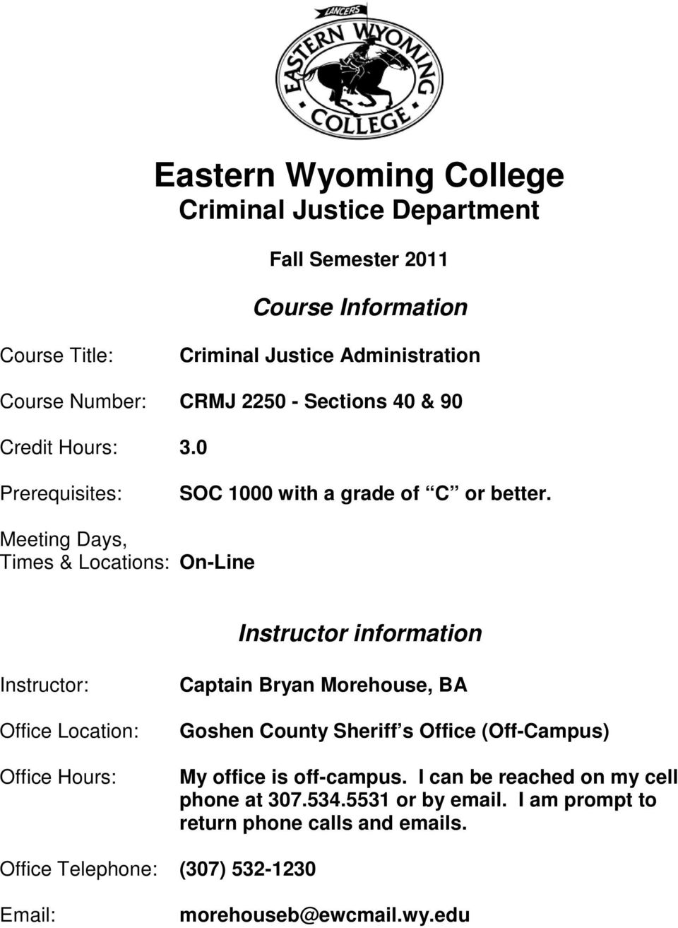 Meeting Days, Times & Locations: On-Line Instructor information Instructor: Office Location: Office Hours: Captain Bryan Morehouse, BA Goshen County Sheriff
