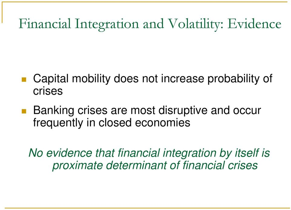 disruptive and occur frequently in closed economies No evidence that