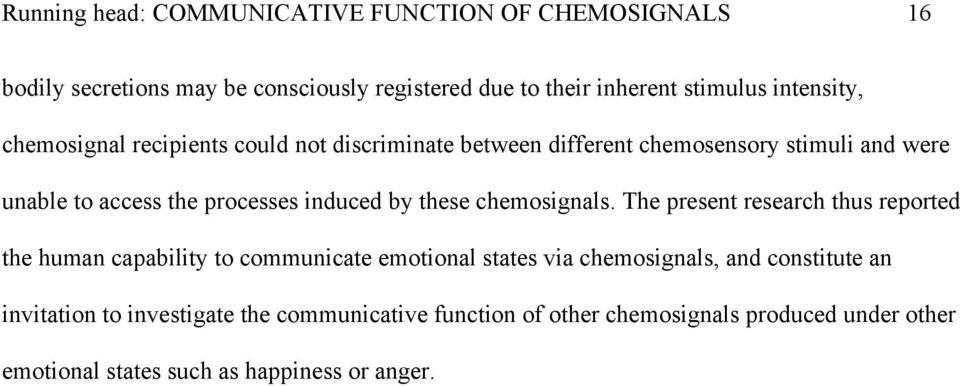 The present research thus reported the human capability to communicate emotional states via chemosignals, and constitute an