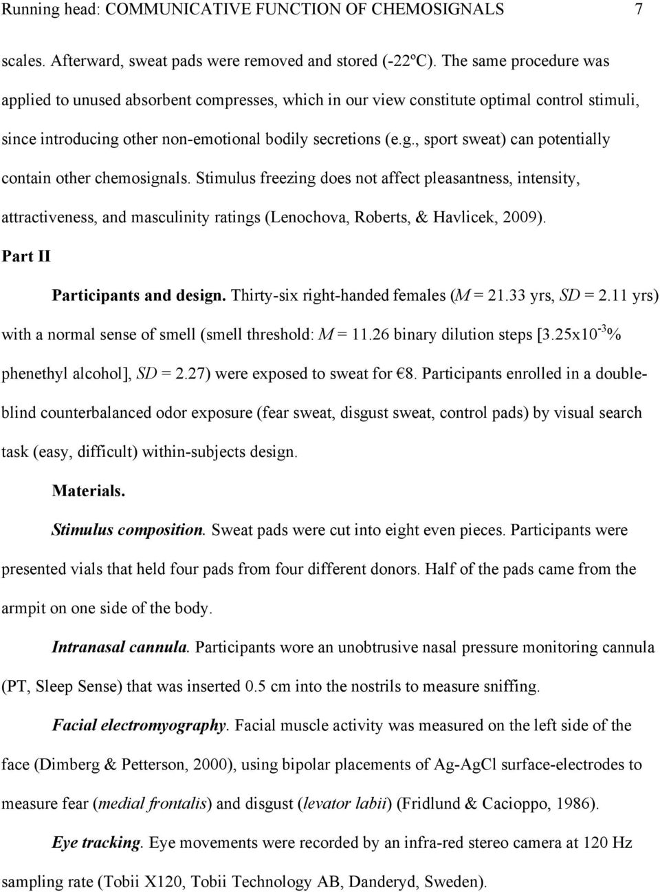 Stimulus freezing does not affect pleasantness, intensity, attractiveness, and masculinity ratings (Lenochova, Roberts, & Havlicek, 2009). Part II Participants and design.