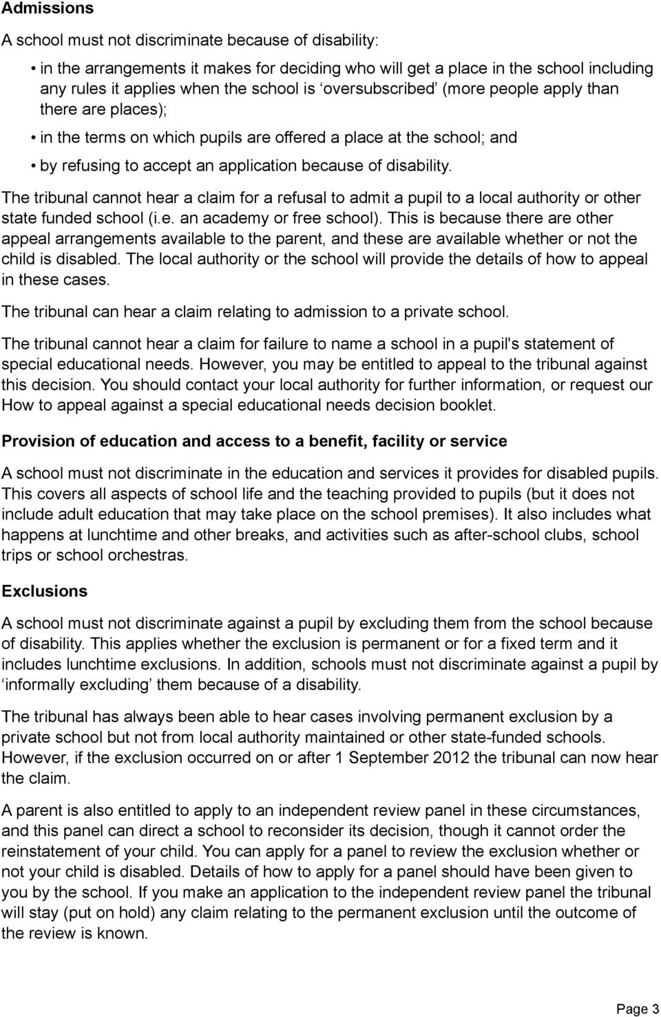 The tribunal cannot hear a claim for a refusal to admit a pupil to a local authority or other state funded school (i.e. an academy or free school).