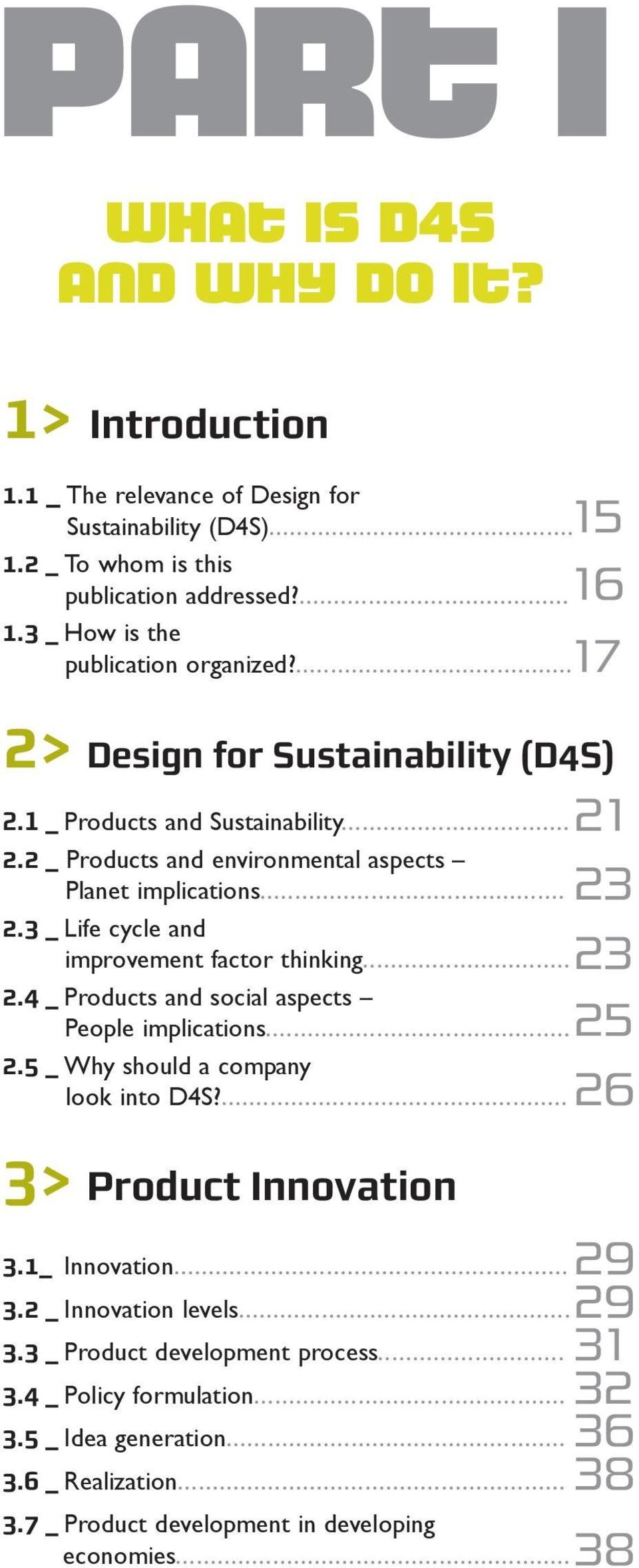 .. 2.4 _ Products and social aspects People implications... 2.5 _ Why should a company look into D4S?... 3> Product Innovation 3.1_ Innovation... 3.2 _ Innovation levels... 3.3 _ Product development process.
