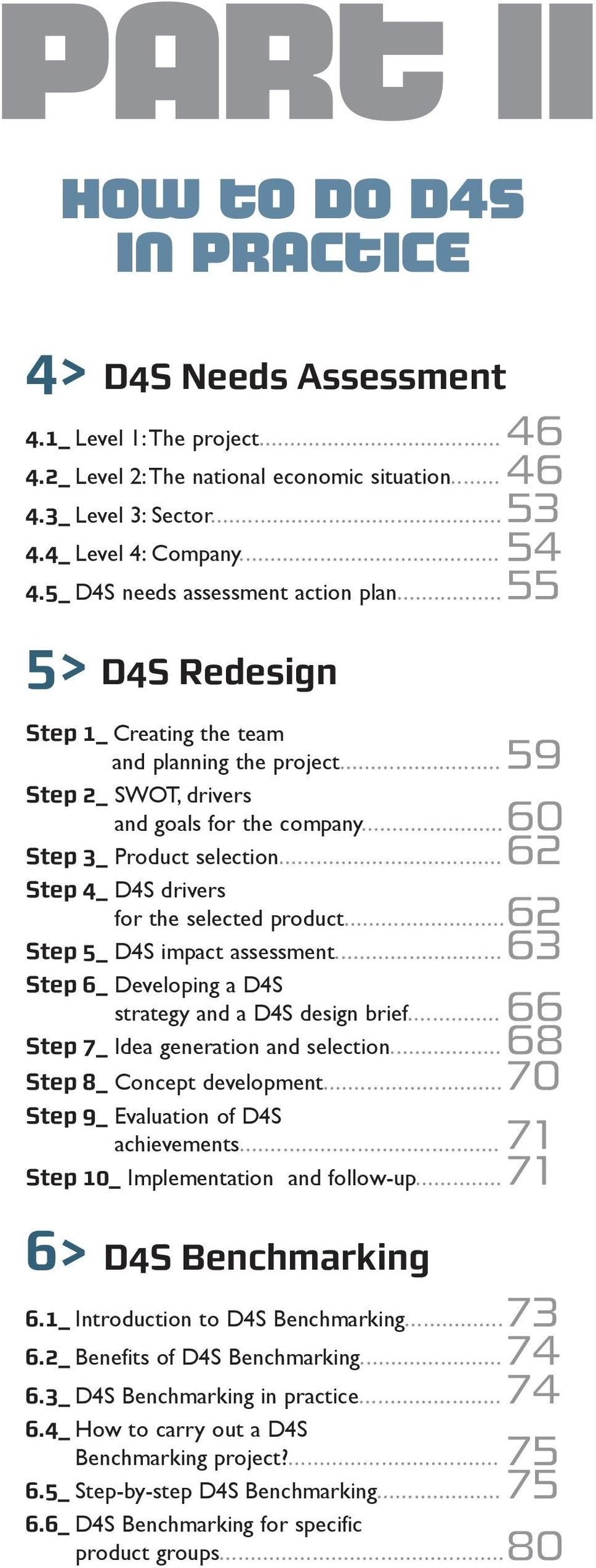 .. Step 4_ D4S drivers for the selected product... Step 5_ D4S impact assessment... Step 6_ Developing a D4S strategy and a D4S design brief... Step 7_ Idea generation and selection.