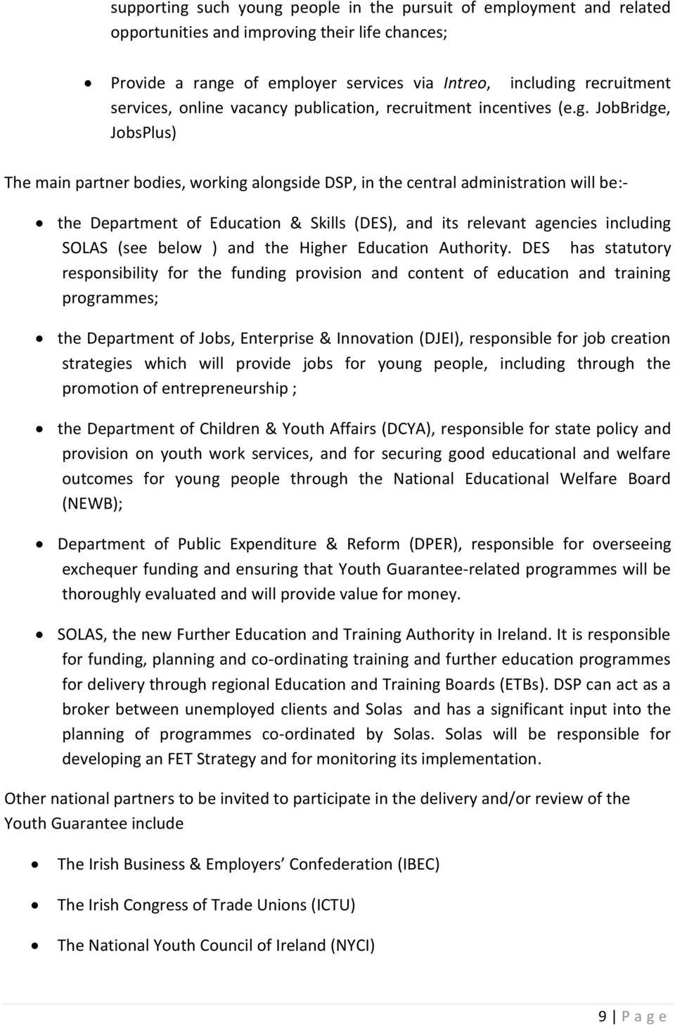 JobBridge, JobsPlus) The main partner bodies, working alongside DSP, in the central administration will be:- the Department of Education & Skills (DES), and its relevant agencies including SOLAS (see