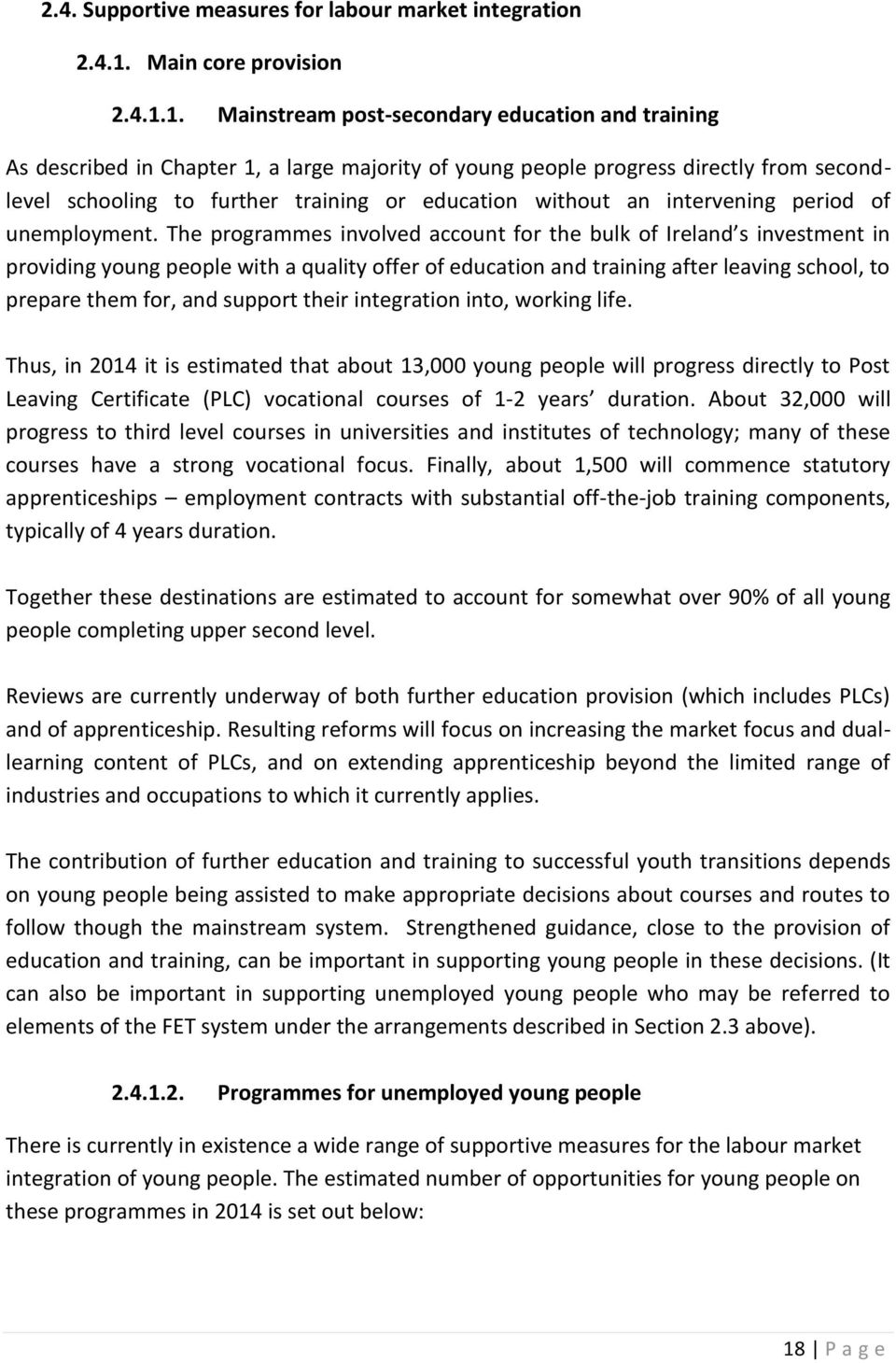 1. Mainstream post-secondary education and training As described in Chapter 1, a large majority of young people progress directly from secondlevel schooling to further training or education without