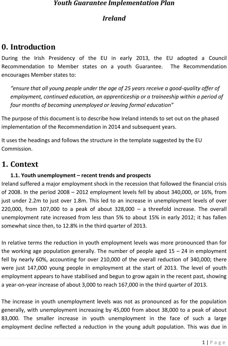 traineeship within a period of four months of becoming unemployed or leaving formal education The purpose of this document is to describe how Ireland intends to set out on the phased implementation