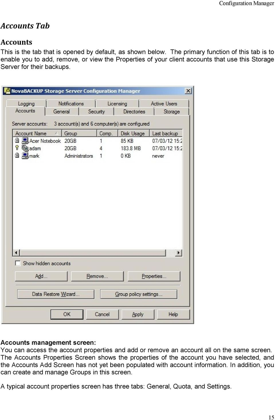 Accounts management screen: You can access the account properties and add or remove an account all on the same screen.