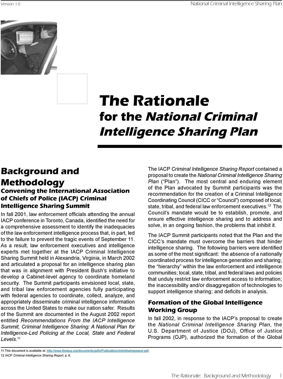 (IACP) Criminal Intelligence Sharing Summit In fall 2001, law enforcement officials attending the annual IACP conference in Toronto, Canada, identified the need for a comprehensive assessment to