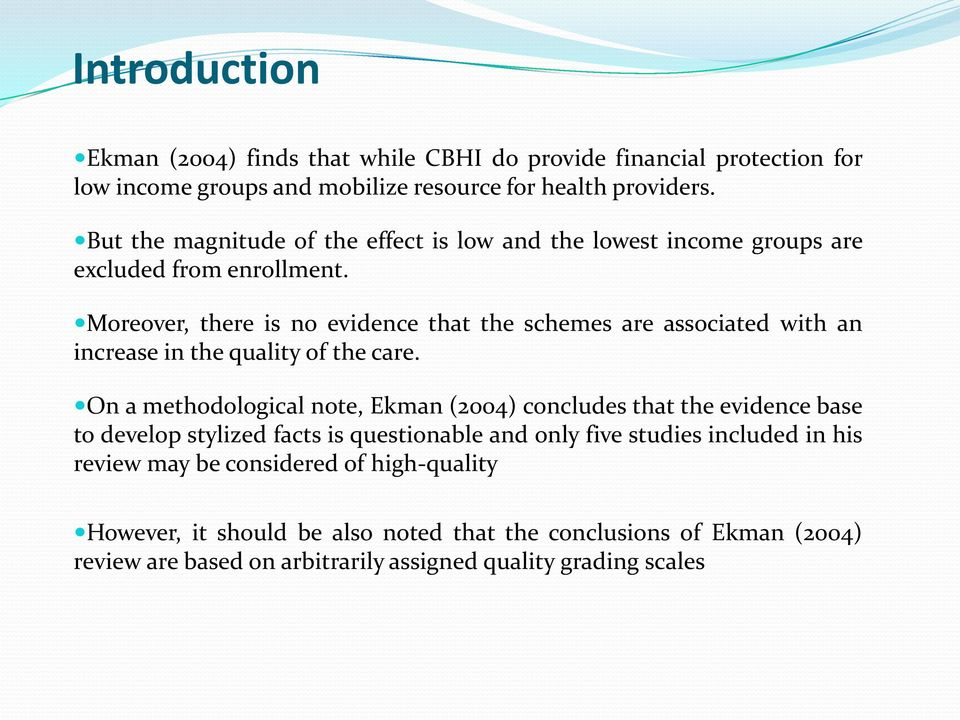Moreover, there is no evidence that the schemes are associated with an increase in the quality of the care.