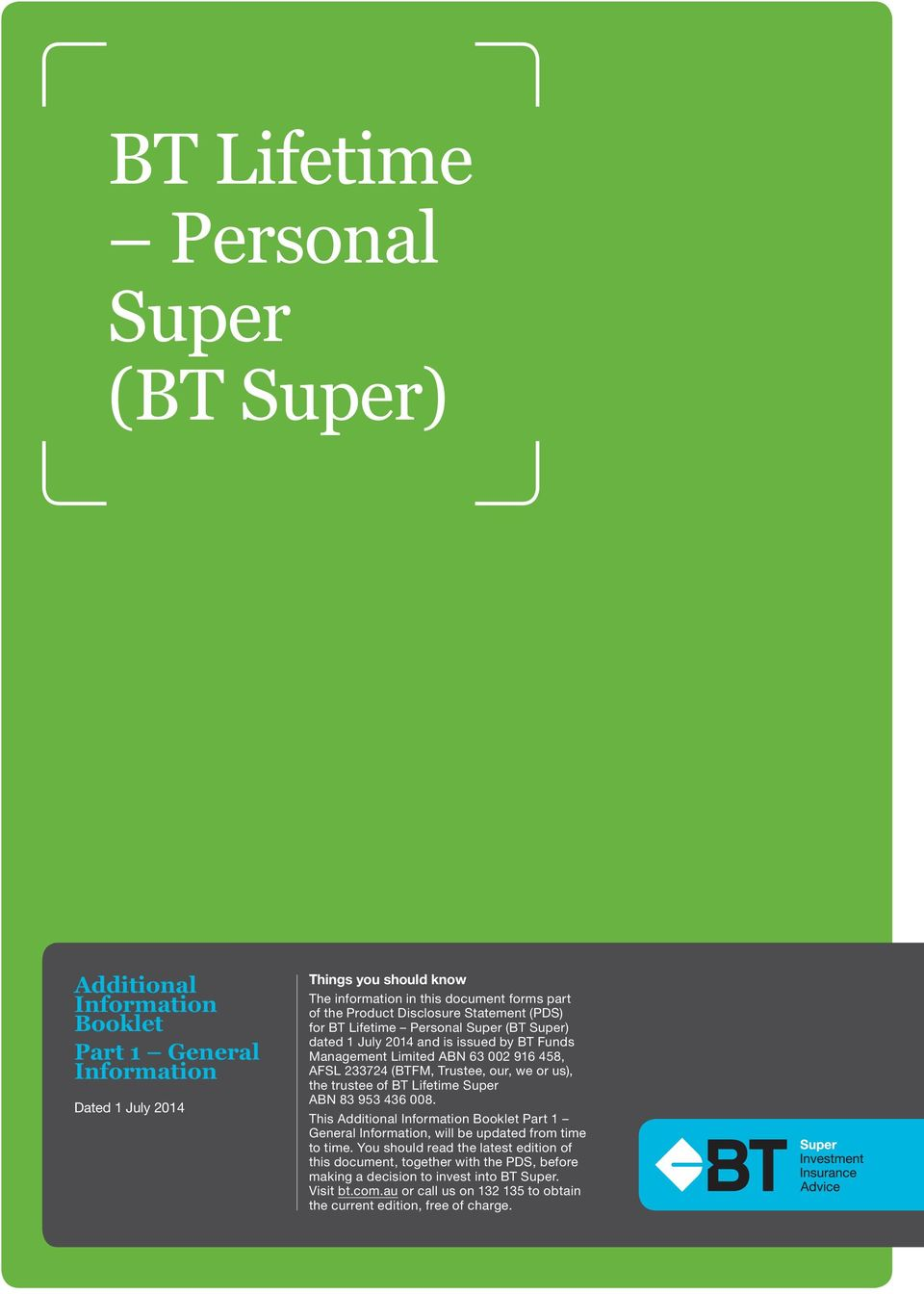 our, we or us), the trustee of BT Lifetime Super ABN 83 953 436 008. This Additional Information Booklet Part 1 General Information, will be updated from time to time.