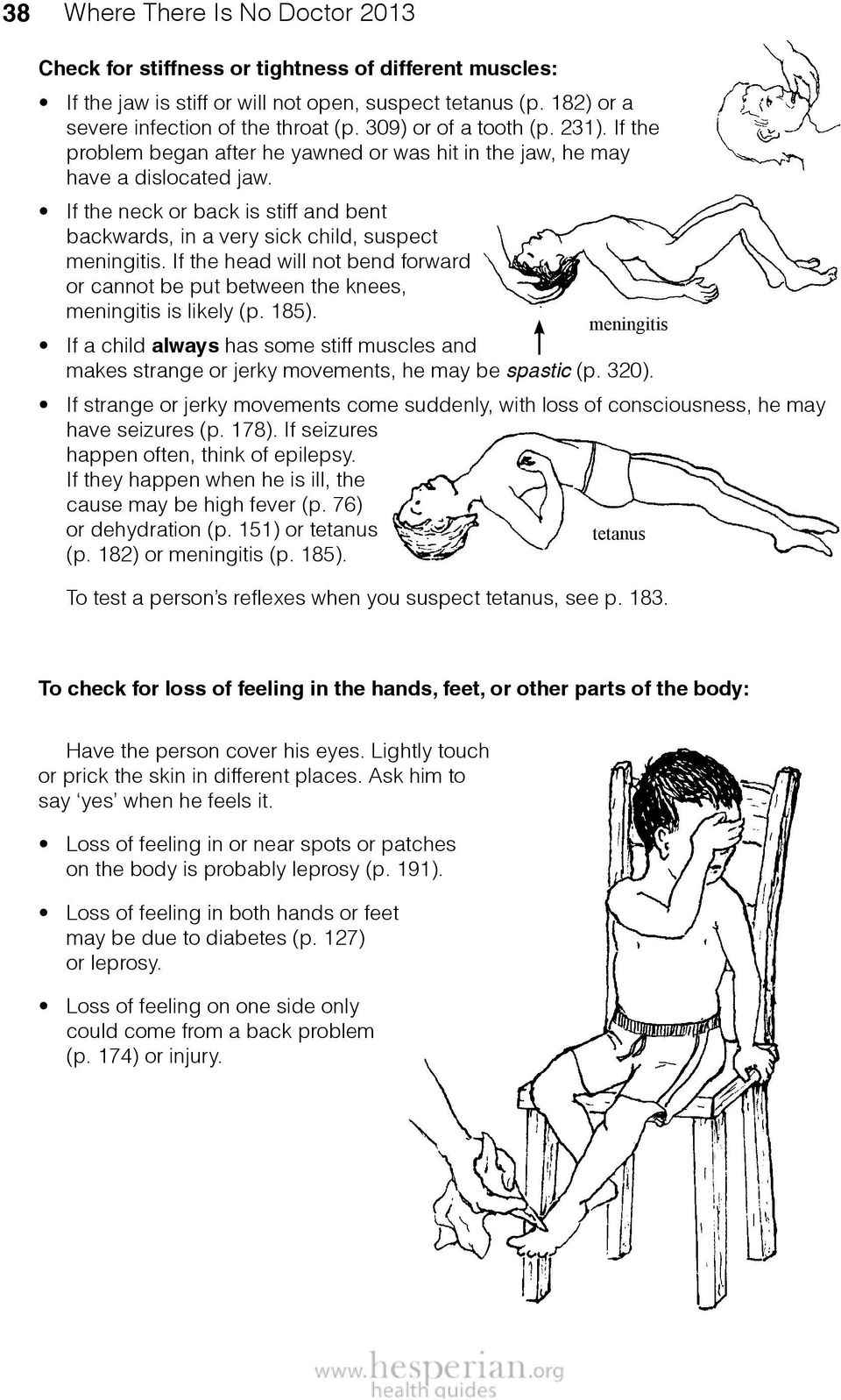 If the head will not bend forward or cannot be put between the knees, meningitis is likely (p. 185).