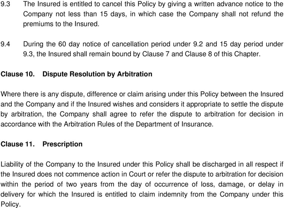 Dispute Resolution by Arbitration Where there is any dispute, difference or claim arising under this Policy between the Insured and the Company and if the Insured wishes and considers it appropriate