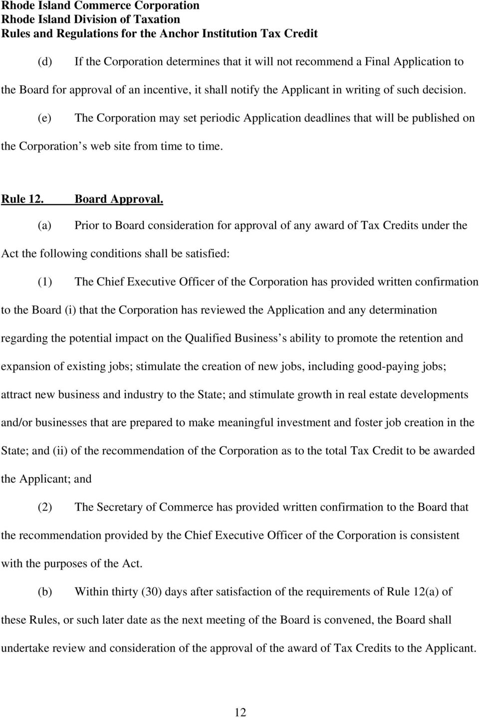 Prior to Board consideration for approval of any award of Tax Credits under the Act the following conditions shall be satisfied: (1) The Chief Executive Officer of the Corporation has provided
