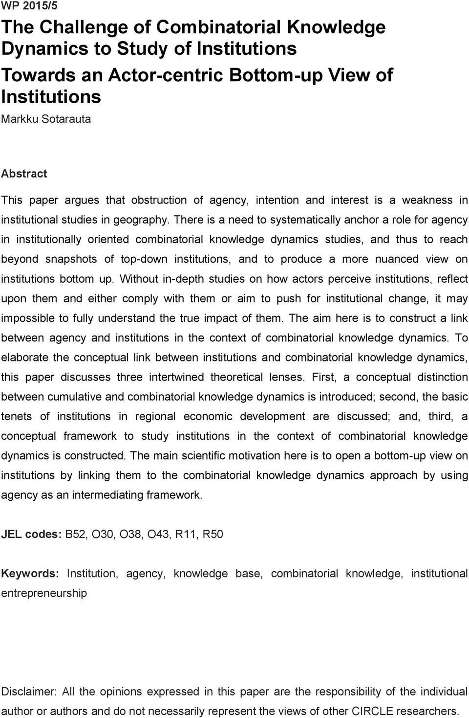 There is a need to systematically anchor a role for agency in institutionally oriented combinatorial knowledge dynamics studies, and thus to reach beyond snapshots of top-down institutions, and to