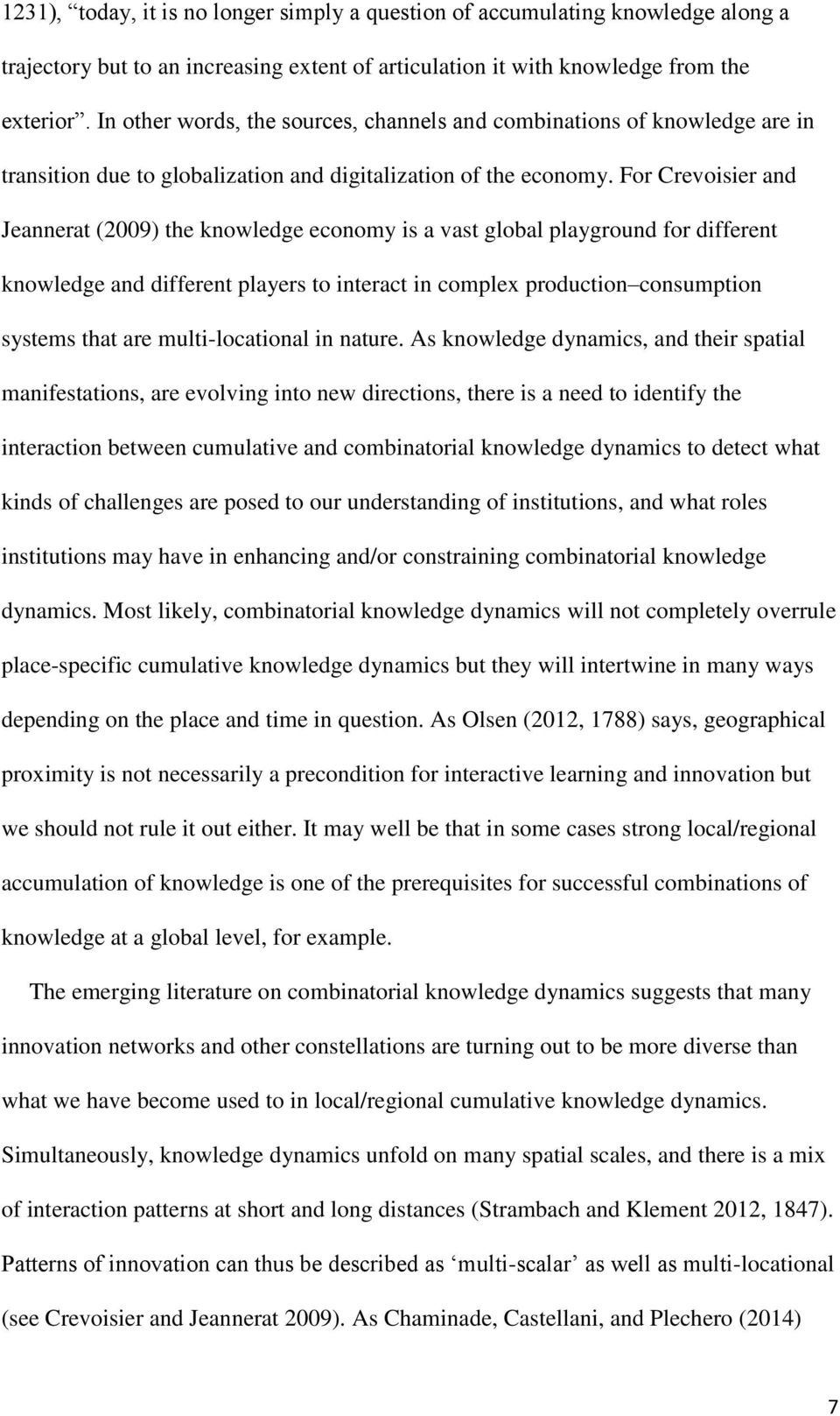 For Crevoisier and Jeannerat (2009) the knowledge economy is a vast global playground for different knowledge and different players to interact in complex production consumption systems that are