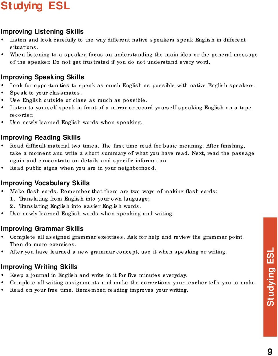Improving Speaking Skills Look for opportunities to speak as much English as possible with native English speakers. Speak to your classmates. Use English outside of class as much as possible.